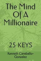 The Mind Of A Millionaire: 25 Keys