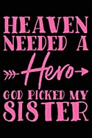 Heaven Needed A Hero God Picked My Sister: 120 Pages 6 x 9 inches Journal