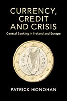 Currency, Credit and Crisis: Central Banking in Ireland and Europe (Studies in Macroeconomic History)