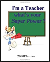 I'm a teacher what's your Super Power ?: 8X10Cute daily  Teacher 2020 planner calendar journal. This goal planning motivational guided organizer will be the perfect gift for Christmas, holidays and birthdays.