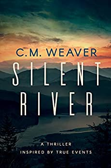 Silent River: A Gripping Psychological Thriller Inspired By True Events by [Weaver, C.M.]
