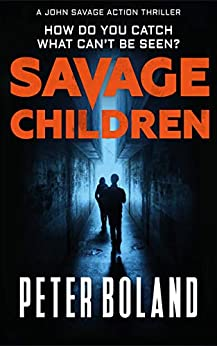 Savage Children (John Savage Action Thriller Book 3) by [Boland, Peter]