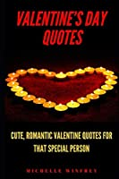 Valentine's Day Quotes: Cute, Romantic Valentine Quotes for that special Person (Love, Romance, Relationship)