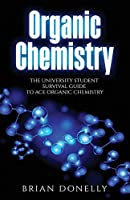 Organic Chemistry: The University Student Survival Guide to Ace Organic Chemistry (Science Survival Guide Series)