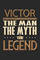 Victor The Man The Myth The Legend: Victor Notebook Journal 6x9 Personalized Customized Gift For Someones Surname Or First Name is Victor