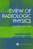 Review of Radiologic Physics (High-Yield Series)