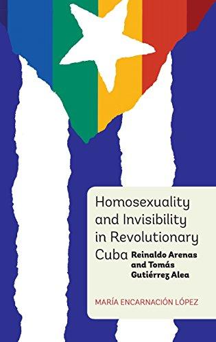 Download Homosexuality and Invisibility in Revolutionary Cuba: Reinaldo Arenas and Tomás Gutiérrez Alea (Monografías) 1855662884