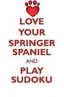 LOVE YOUR SPRINGER SPANIEL AND PLAY SUDOKU WELSH SPRINGER SPANIEL SUDOKU LEVEL 1 of 15