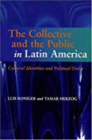 The Collective and the Public in Latin America: Cultural Identities and Political Order