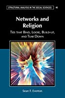 Networks and Religion: Ties that Bind, Loose, Build-up, and Tear Down (Structural Analysis in the Social Sciences)