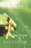 F.R.O.G: Forever Rely On God