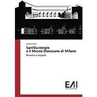 Sant'Eustorgio e il Museo Diocesano di Milano: Ricerche e progetti