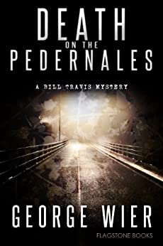 Death On The Pedernales (The Bill Travis Mysteries Book 5) by [Wier, George]