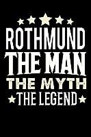 Notizbuch: Rothmund The Man The Myth The Legend (120 linierte Seiten als u.a. Tagebuch, Reisetagebuch fuer Vater, Ehemann, Freund, Kumpe, Bruder, Onkel und mehr)
