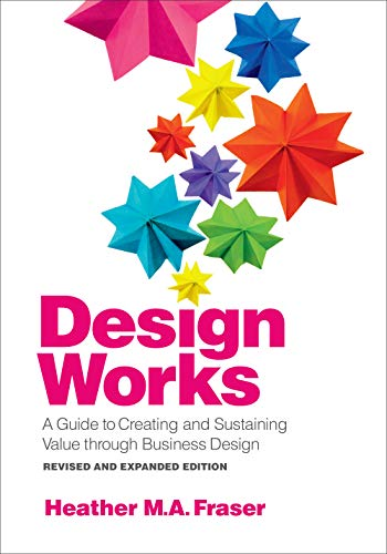 Design Works: A Guide to Creating and Sustaining Value through Business Design, Revised and Expanded Edition (English Edition)
