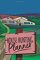 House Hunting Journal: Home Buying Checklist, Real Estate Buying And Organizing, Guide To Buy A New Home, Investment Tracker, Realtors Planner