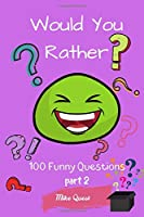 Would You Rather? 100 Funny Questions Part 2: Funny Challenging and Silly Questions for Long Car Rides ( Travel Games For Entire Family. Perfect Joke Books & Fun 4 Everyone!