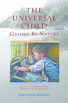 [Stephenson, Susan Mayclin]のThe Universal Child, Guided by Nature: Adaptation of the 2013 International Congress Presentation (English Edition)