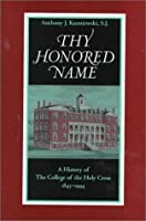 Thy Honored Name: A History of the College of the Holy Cross, 1843-1994
