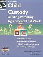 Child Custody: Building Parenting Agreements That Work (Child Custody, 3rd ed)