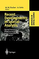 Recent Developments in Spatial Analysis: Spatial Statistics, Behavioural Modelling, and Computational Intelligence (Advances in Spatial Science)