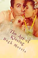 The Art of Kissing: Pucker Up With Passion!