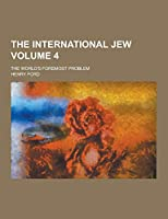 The International Jew; The World's Foremost Problem Volume 4