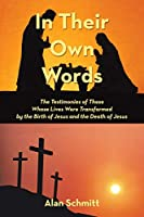 In Their Own Words: The Testimonies of Those Whose Lives Were Transformed by the Birth of Jesus and the Death of Jesus