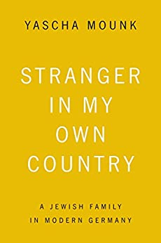 Stranger in My Own Country: A Jewish Family in Modern Germany by [Mounk, Yascha]