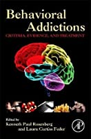 Behavioral Addictions: Criteria, Evidence, and Treatment by Unknown(2014-03-20)