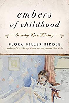 Embers of Childhood: Growing Up a Whitney by [Biddle, Flora Miller]
