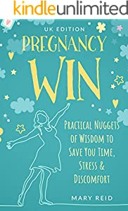 PREGNANCY WIN - UK Edition: Practical Nuggets of Wisdom to Save You Time, Stress & Discomfort (English Edition)