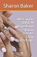We Can Do THAT?!!!        Denzel and Sharon Create Their Perfect Life