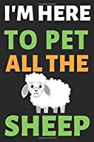 I'm Here To Pet All The Sheep: Journal Notebook Gifts for Men Women and Girls | Animal Lover Notebook Journal Diary (6 X 9Inches) - 100 Pages