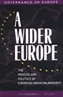 A Wider Europe: The Process and Politics of European Union Enlargement (Governance in Europe)