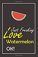 I Just Freaking Love Watermelon, OK !: Notebook And Journal Gift  - 120 pages Blank Lined Journal Notebook Planner