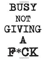 Busy not giving a F*ck: Dot grid journal notebook with motivational saying or quote in unique grunge typewriter style. 8x10 format.