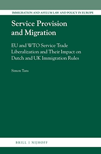 Service Provision and Migration: EU and WTO Service Trade Liberalization and Their Impact on Dutch and UK Immigration Rules (Immigration and Asylum Law and Policy in Europe)