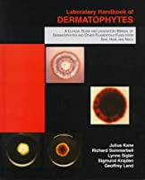 Laboratory Handbook of Dermatophytes: A Clinical Guide and Laboratory Handbook of Dermatophytes and Other Filamentous Fungi from Skin, Hair, and Nails