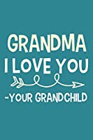 Grandma I Love You - Your Grandchild: Blank Lined Notebook: Grandparent Gift Journal Keepsake 6x9   110 Blank  Pages   Plain White Paper   Soft Cover Book