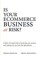 Is Your Ecommerce Business at Risk?: A CEO's 10 minute brief on protecting your revenue and making sure you have the right partners [並行輸入品]