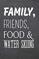 Family, Friends, Food & Water Skiing: Water Skiing Notebook, Planner or Journal Size 6 x 9 110 Dot Grid Pages Office Equipment, Supplies Funny Water Skiing Gift Idea for Christmas or Birthday