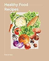"""Healthy Food Recipes: Healthy Cooking Recipes Journal Notebook To Write In For Health-exercising Lover Or Your Special Person (Volume 8)(120 recipes, 8"""" x 10"""")"""