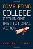 Completing College: Rethinking Institutional Action