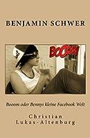 Booom Oder Bennys Kleine Facebook Welt: Bennys Irrungen & Wirrungen in Facebook