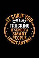 It's Okay If You Don't Like Trucking It's Kind Of A Smart People Hobby Anyway: Lined Journal, 120 Pages, 6x9 Sizes, Funny Trucking Notebook Gift For Trucker