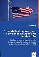 Steuerbelastungsvergleich zwischen Deutschland und den USA: Ein oekonomischer Vergleich fuer Personengesellschaften nach der Unternehmensteuerreform 2008