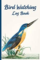 Bird Watching Log Book: The perfect Bird Watching Log Book  for Bird Watchers to record Bird Sightings & List Species