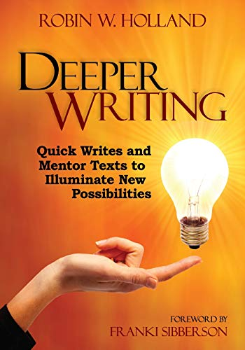 Download Deeper Writing: Quick Writes and Mentor Texts to Illuminate New Possibilities (NULL) 1452229945