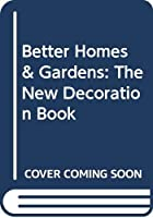 Better Homes & Gardens: The New Decoration Book